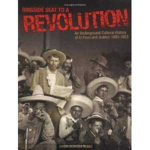 Ringside Seat To a Revolution  An Underground Cultural History of El Paso  and Juarez  1893-1923 by David Dorado Romo 0fc5d2cf1d8f